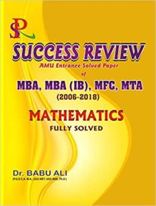 Success Review MATHEMATICS (AMU Entrance Solved Paper Of MBA, MBA(IB), MFC, MTA) Paperback – 1 January 2018