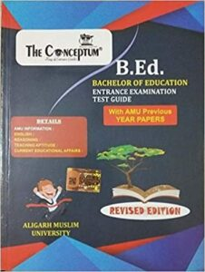 The Conceptum B.Ed. Entrance Test Guide with AMU Previous Years Papers for AMU Paperback – 1 January 2017