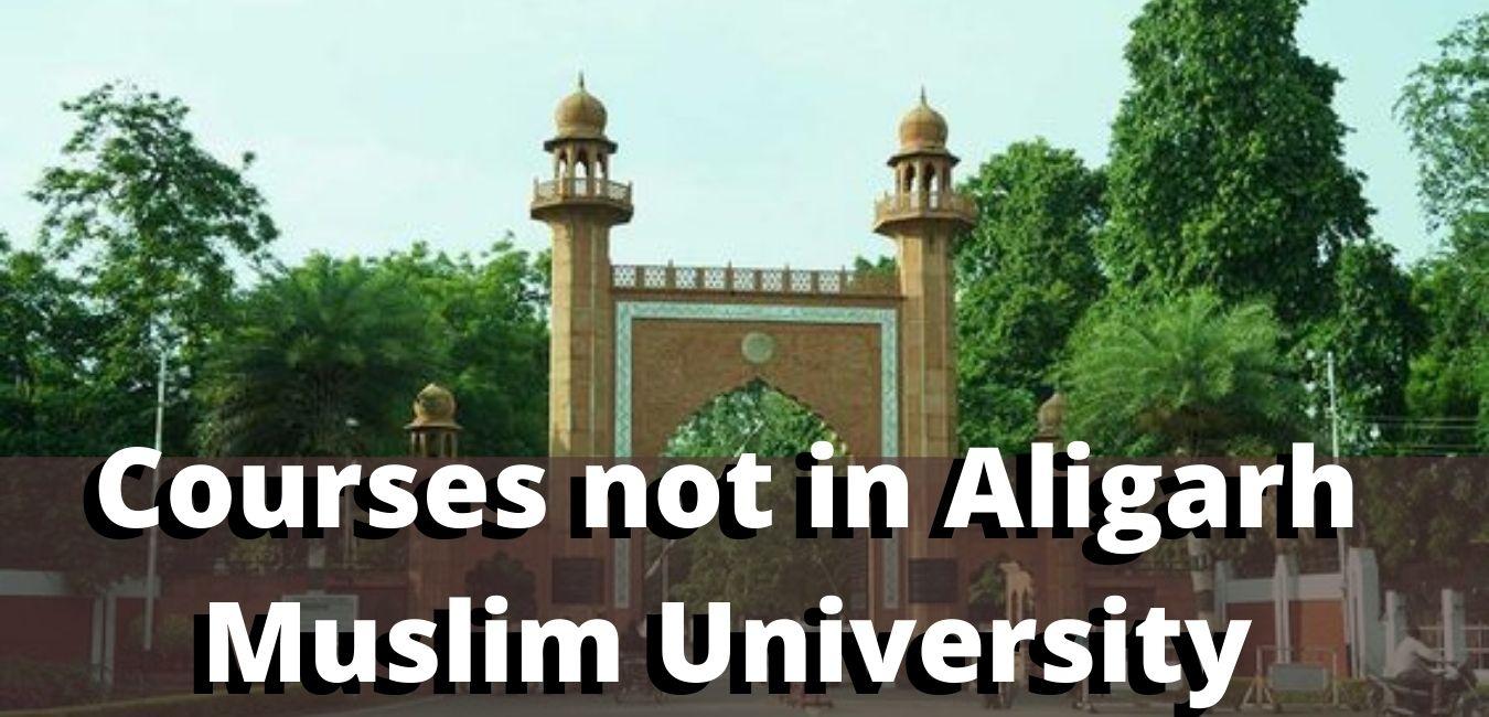 Courses not in Aligarh Muslim University